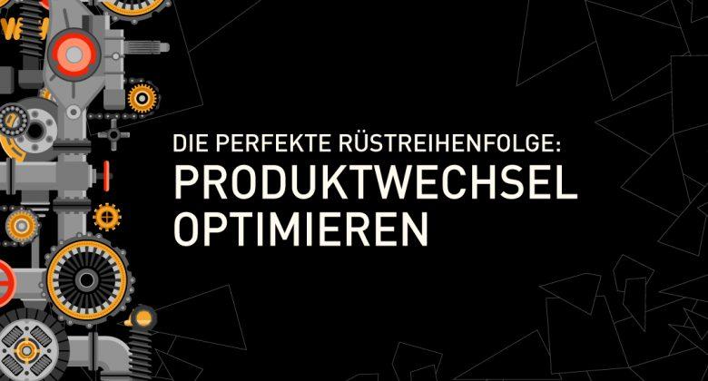 Titel-Die-perfekte-Ruestreihenfolge-Produktwechsel-optimieren