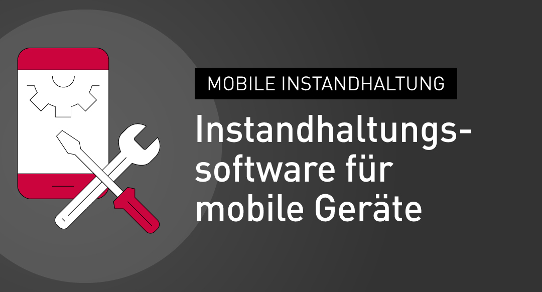 Mobile-Instandhaltung-Instandhaltungssoftware-fuer-mobile-Geraete